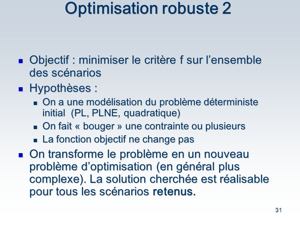 Optimisation robuste 2 Objectif : minimiser le critère f sur l'ensemble des scénarios. Hypothèses :
