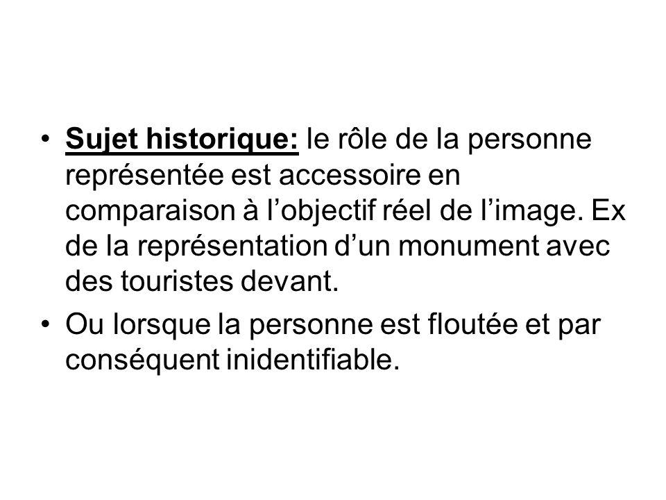 Sujet historique: le rôle de la personne représentée est accessoire en comparaison à l'objectif réel de l'image. Ex de la représentation d'un monument avec des touristes devant.