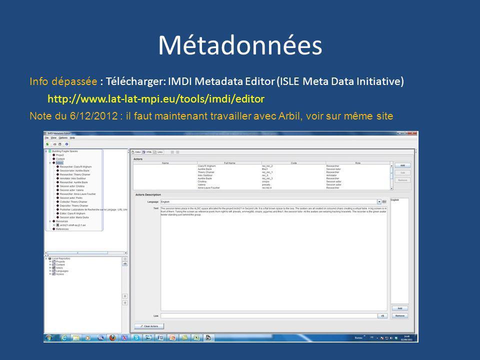 Métadonnées Info dépassée : Télécharger: IMDI Metadata Editor (ISLE Meta Data Initiative) http://www.lat-lat-mpi.eu/tools/imdi/editor