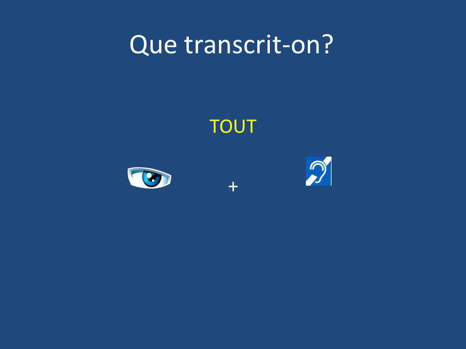 Que transcrit-on TOUT +