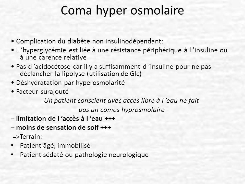 Coma hyper osmolaire • Complication du diabète non insulinodépendant: