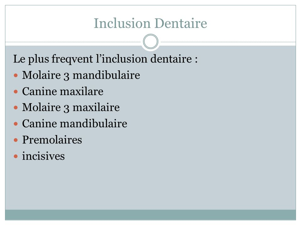Inclusion Dentaire Le plus freqvent l'inclusion dentaire :