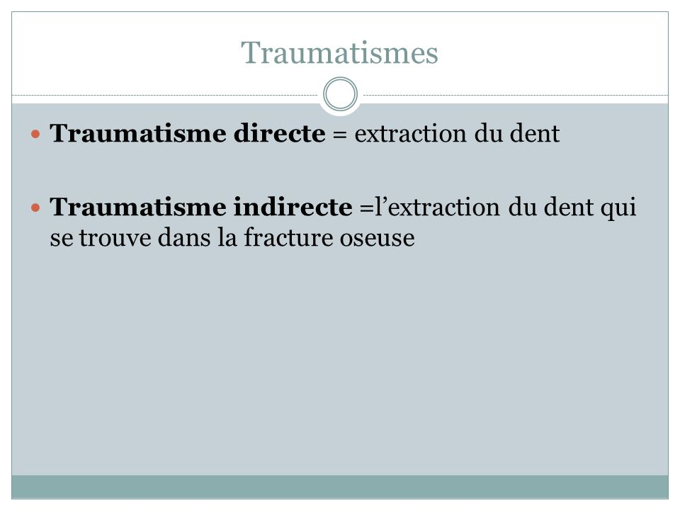 Traumatismes Traumatisme directe = extraction du dent