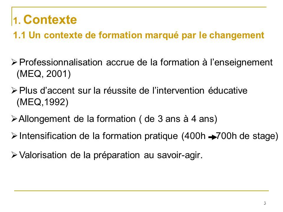 1. Contexte 1.1 Un contexte de formation marqué par le changement. Professionnalisation accrue de la formation à l'enseignement (MEQ, 2001)