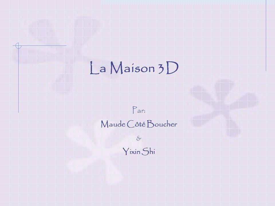 La Maison 3D Par: Maude Côté Boucher & Yixin Shi