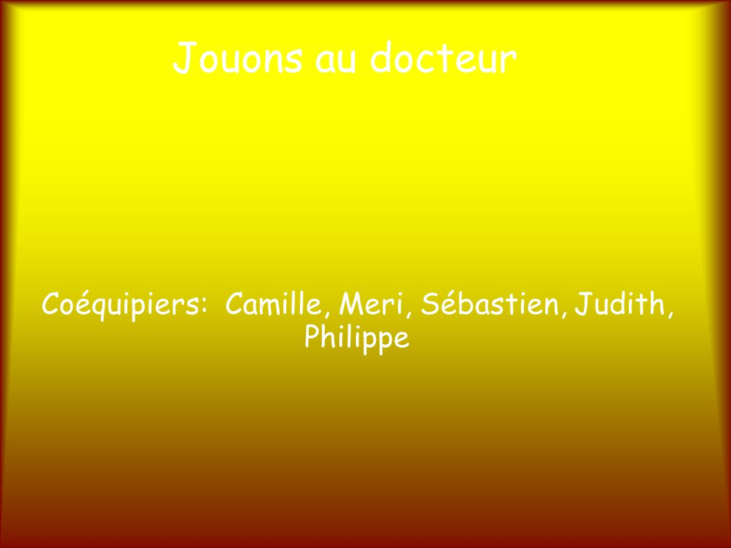 Coéquipiers: Camille, Meri, Sébastien, Judith, Philippe