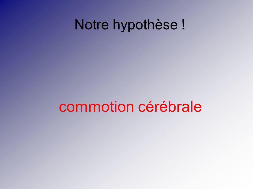 Notre hypothèse ! commotion cérébrale