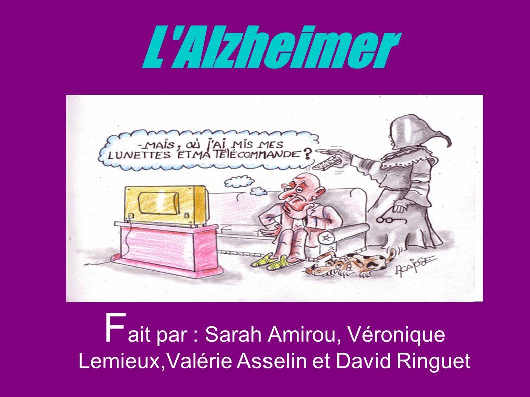 L Alzheimer Fait par : Sarah Amirou, Véronique Lemieux,Valérie Asselin et David Ringuet