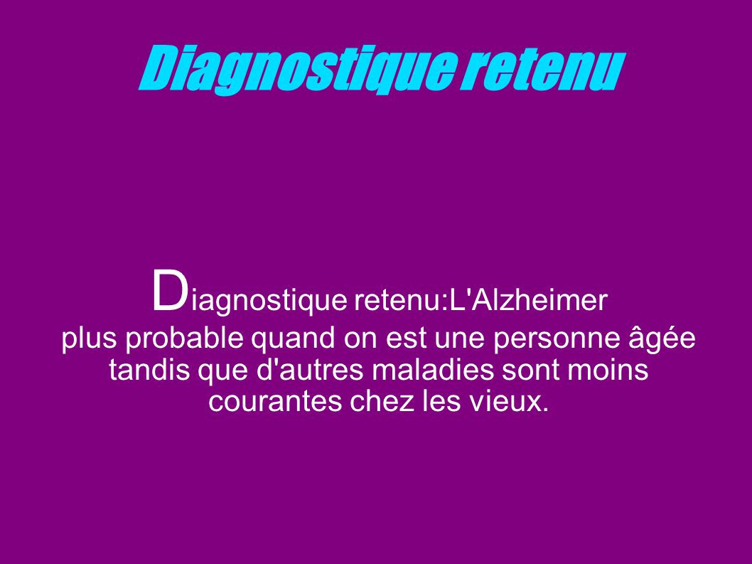 Diagnostique retenu:L Alzheimer