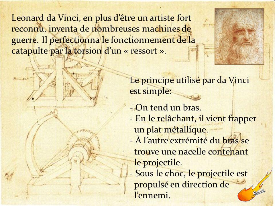 Leonard da Vinci, en plus d'être un artiste fort reconnu, inventa de nombreuses machines de guerre. Il perfectionna le fonctionnement de la catapulte par la torsion d'un « ressort ».