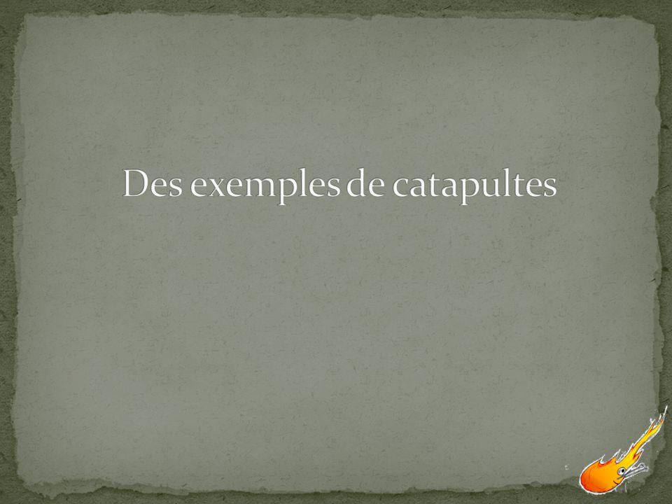 Des exemples de catapultes