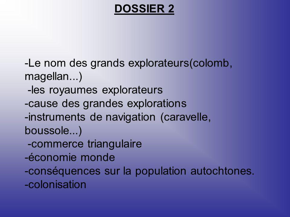 DOSSIER 2 -Le nom des grands explorateurs(colomb, magellan...) -les royaumes explorateurs. -cause des grandes explorations.