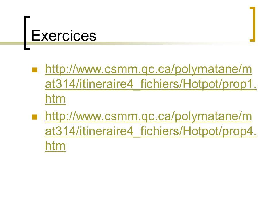 Exercices http://www.csmm.qc.ca/polymatane/mat314/itineraire4_fichiers/Hotpot/prop1.htm.