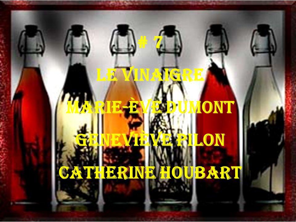 # 7 Le vinaigre Marie-Ève Dumont Geneviève Pilon Catherine Houbart
