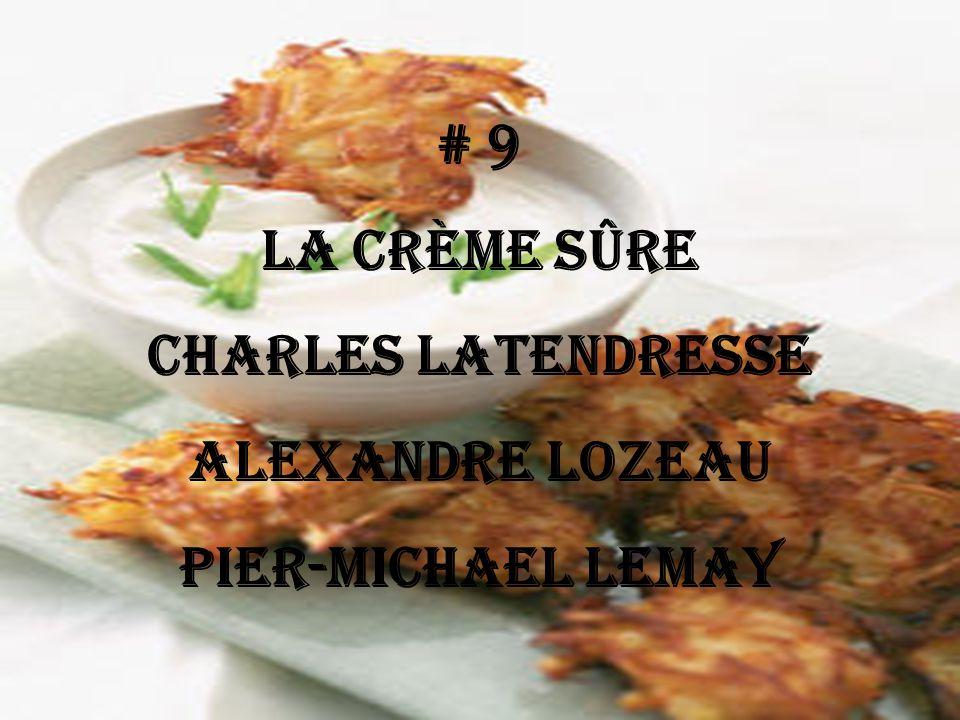 # 9 La crème sûre Charles Latendresse Alexandre Lozeau Pier-Michael Lemay