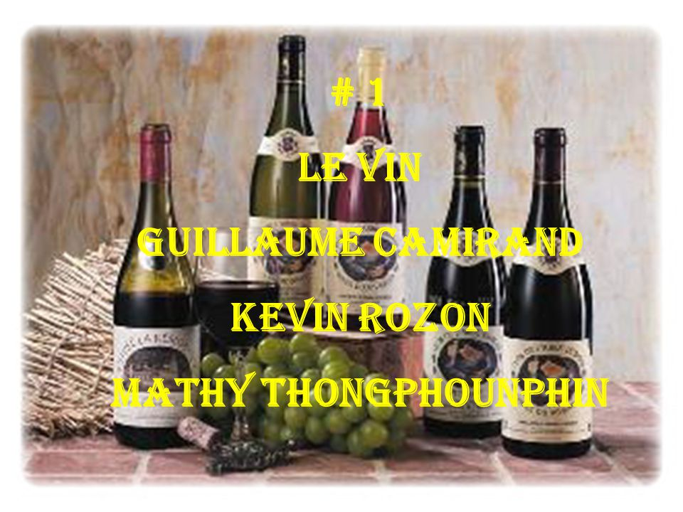 # 1 Le vin Guillaume Camirand Kevin Rozon Mathy Thongphounphin