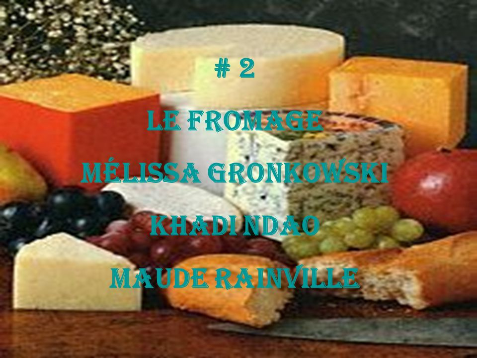 # 2 Le fromage Mélissa Gronkowski Khadi Ndao Maude Rainville