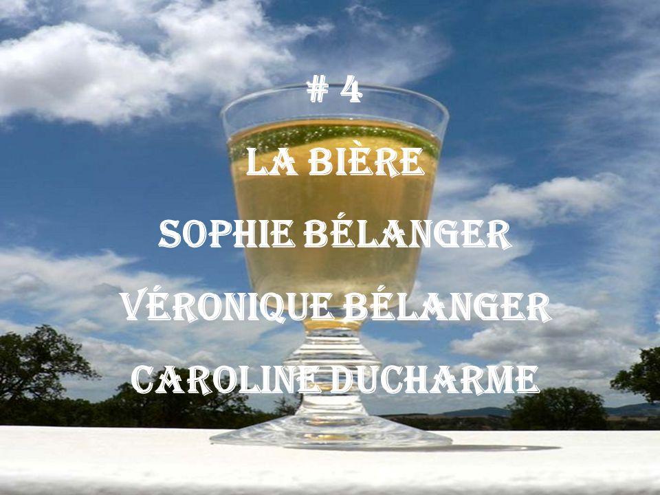 # 4 La bière Sophie Bélanger Véronique Bélanger Caroline Ducharme