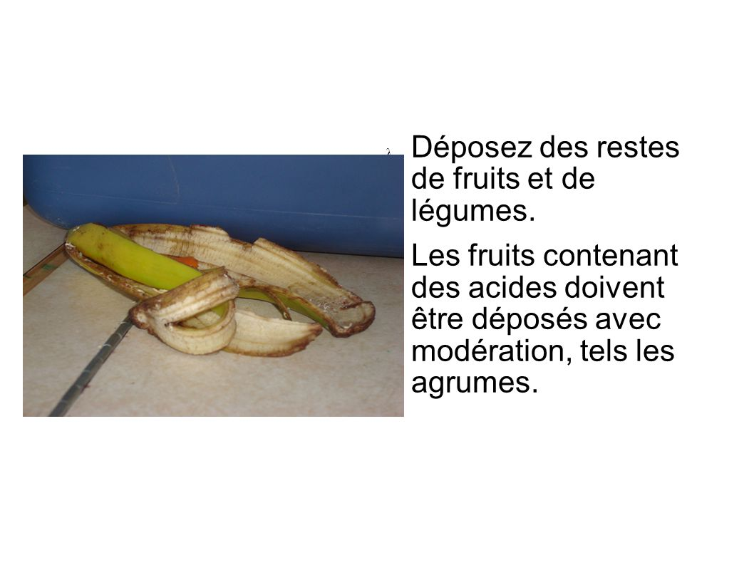 Déposez des restes de fruits et de légumes.