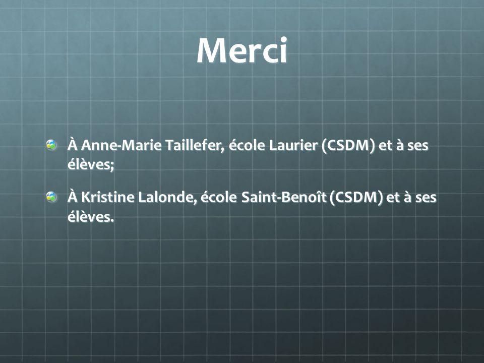 Merci À Anne-Marie Taillefer, école Laurier (CSDM) et à ses élèves;