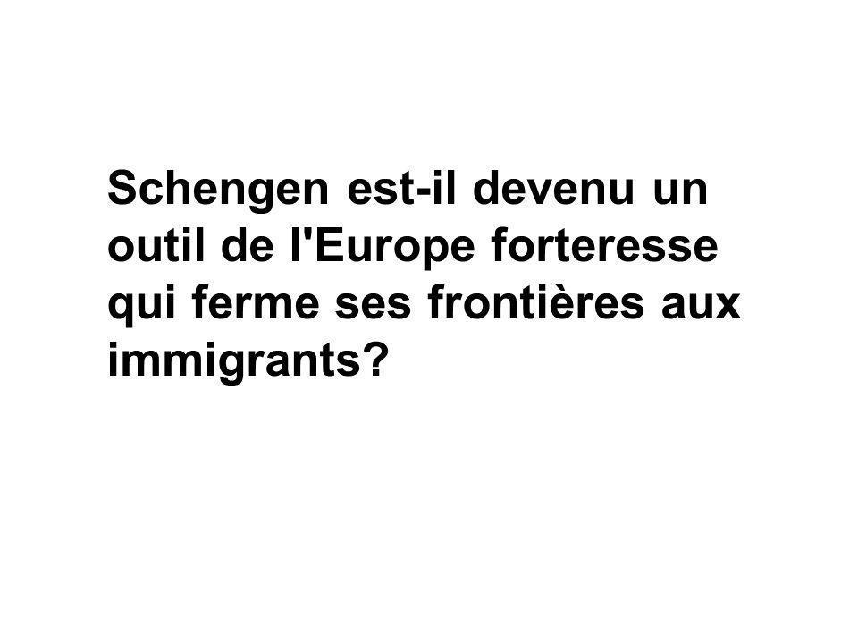 Schengen est-il devenu un outil de l Europe forteresse qui ferme ses frontières aux immigrants