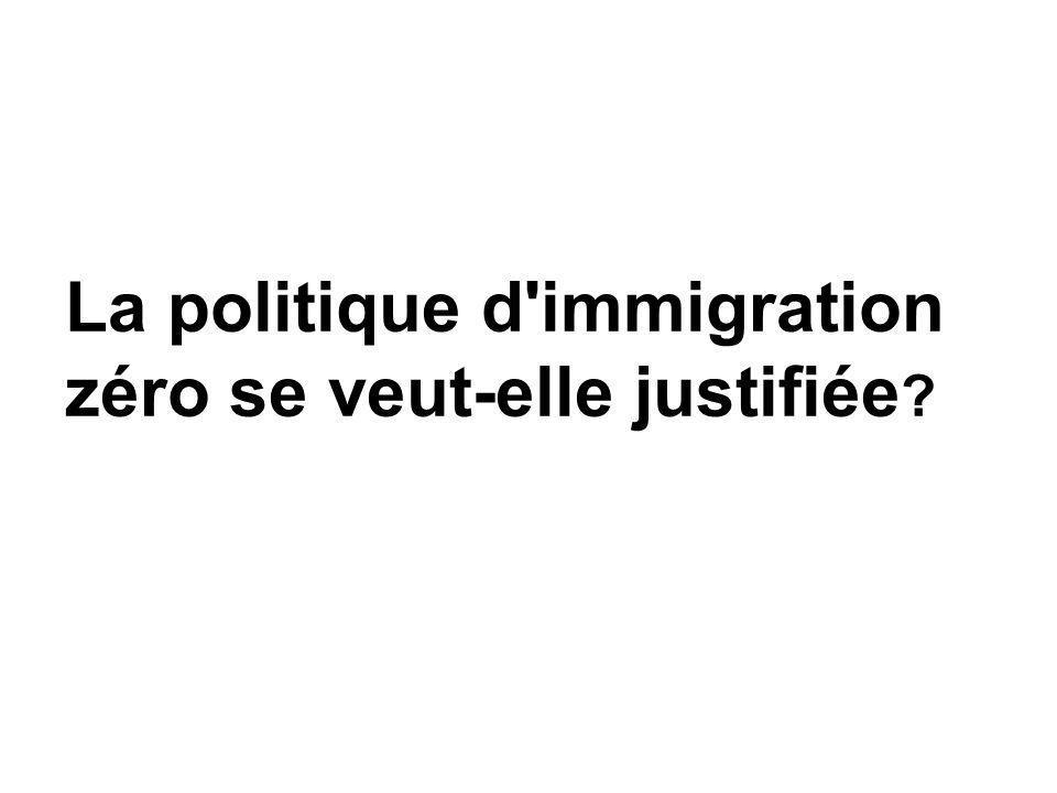 La politique d immigration zéro se veut-elle justifiée