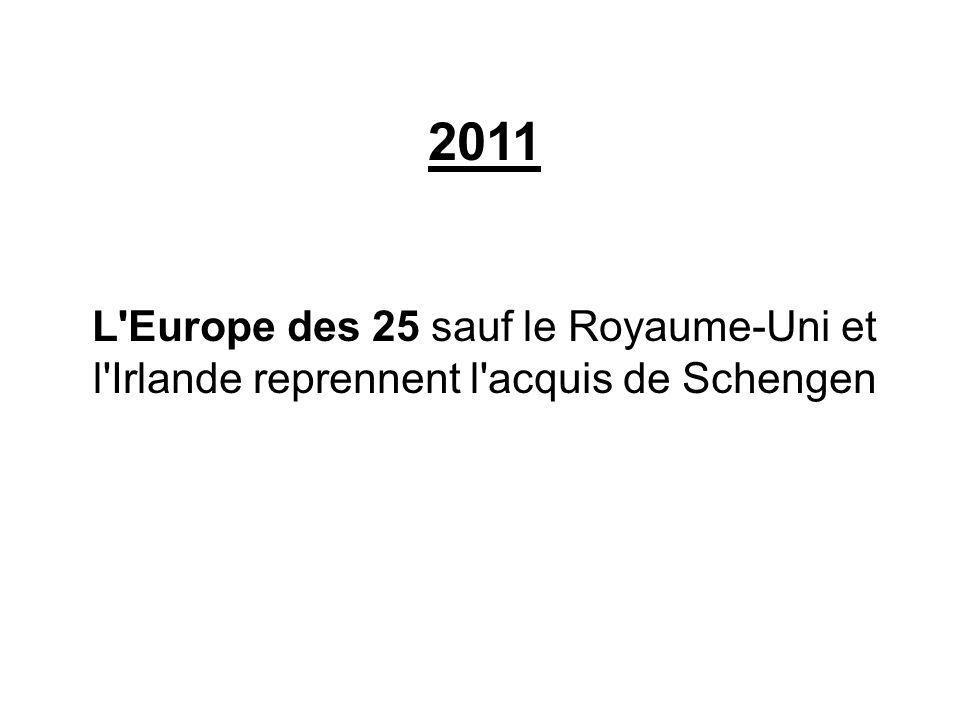 2011 L Europe des 25 sauf le Royaume-Uni et l Irlande reprennent l acquis de Schengen