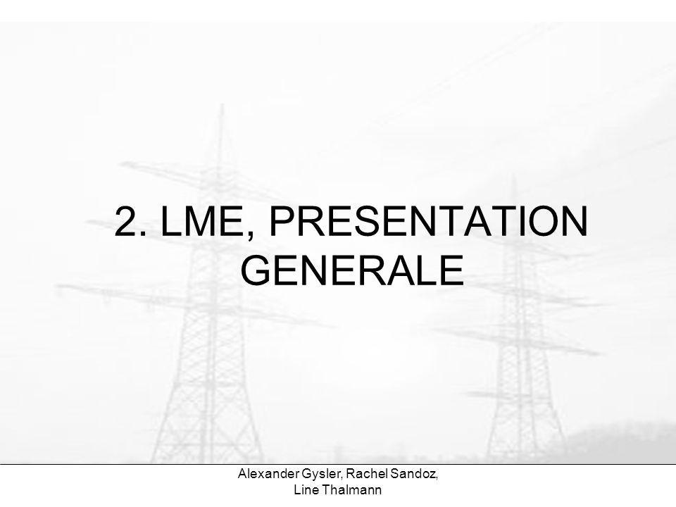 2. LME, PRESENTATION GENERALE