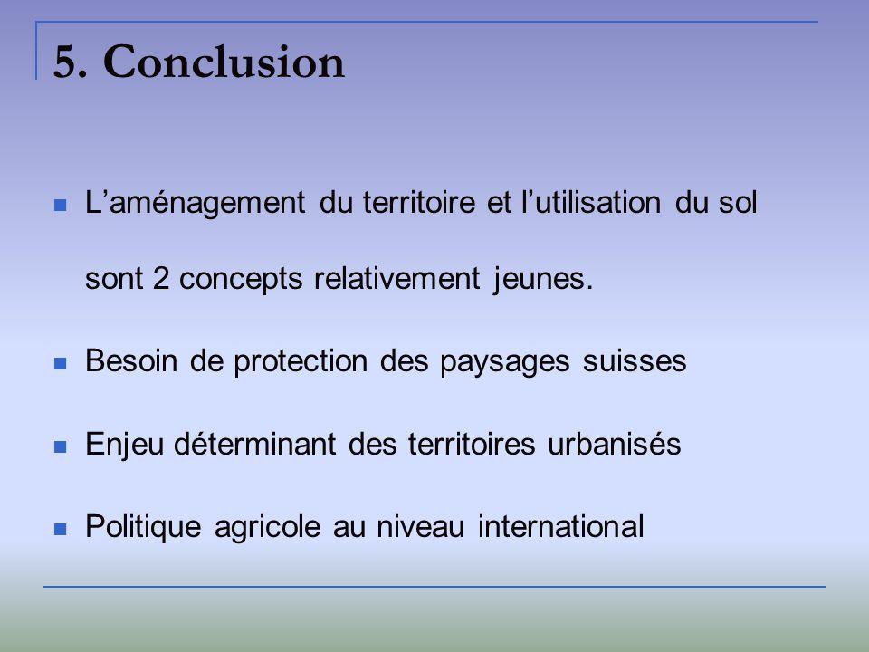 5. Conclusion L'aménagement du territoire et l'utilisation du sol sont 2 concepts relativement jeunes.