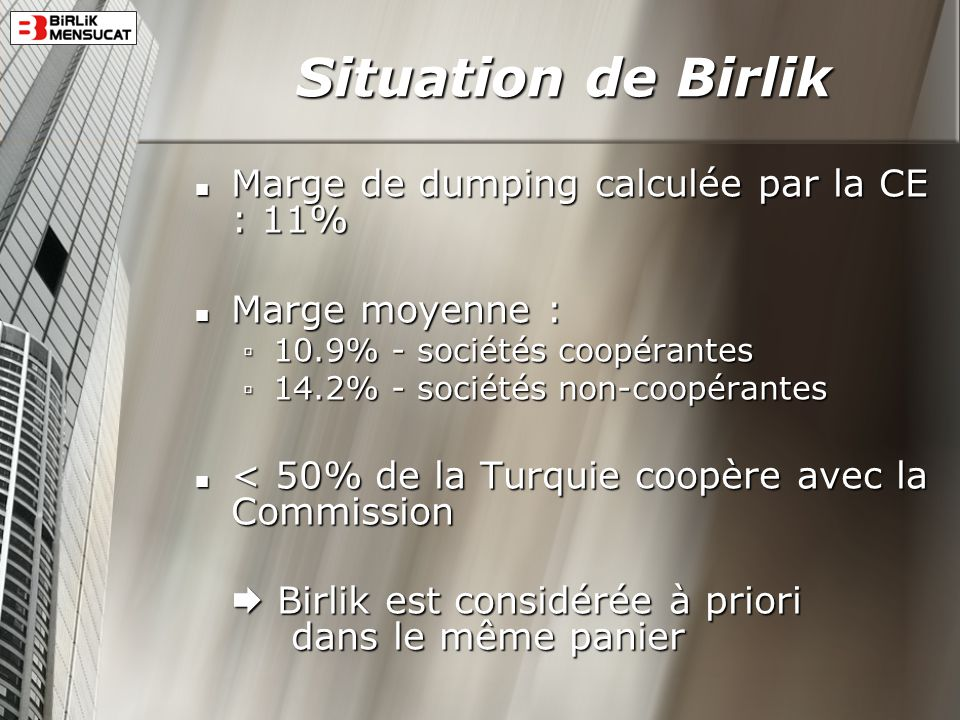 Situation de Birlik Marge de dumping calculée par la CE : 11%