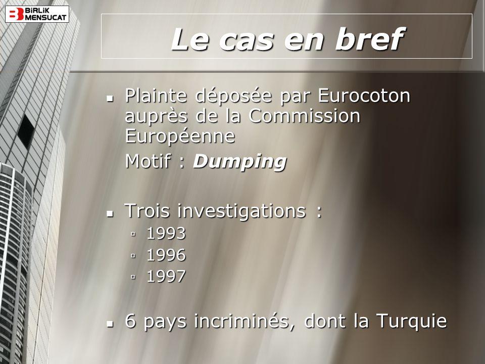 Le cas en bref Plainte déposée par Eurocoton auprès de la Commission Européenne. Motif : Dumping. Trois investigations :