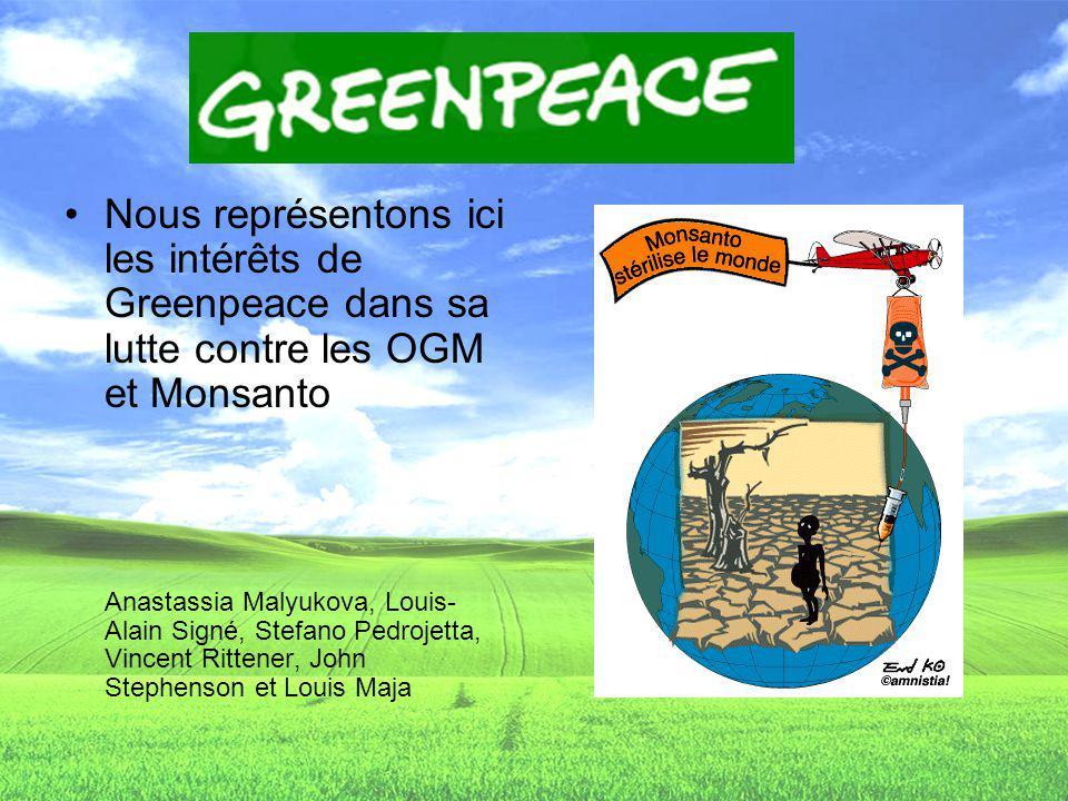 Nous représentons ici les intérêts de Greenpeace dans sa lutte contre les OGM et Monsanto