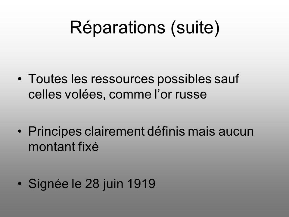 Réparations (suite) Toutes les ressources possibles sauf celles volées, comme l'or russe. Principes clairement définis mais aucun montant fixé.