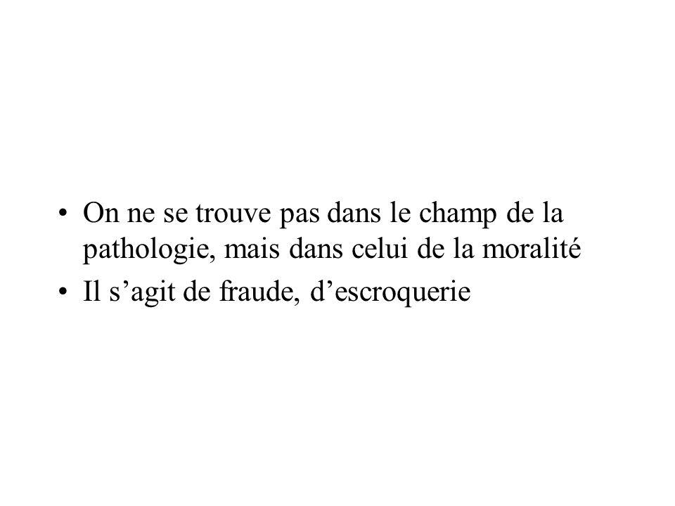 On ne se trouve pas dans le champ de la pathologie, mais dans celui de la moralité