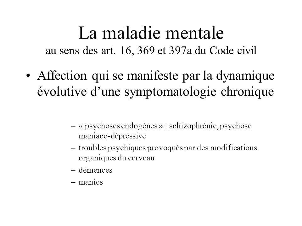 La maladie mentale au sens des art. 16, 369 et 397a du Code civil