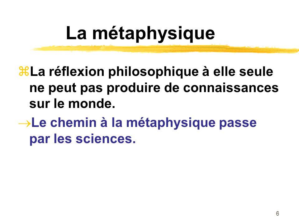 La métaphysique La réflexion philosophique à elle seule ne peut pas produire de connaissances sur le monde.