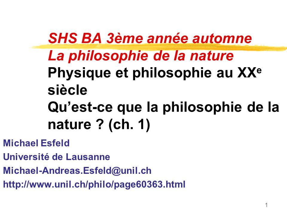 SHS BA 3ème année automne La philosophie de la nature Physique et philosophie au XXe siècle Qu'est-ce que la philosophie de la nature (ch. 1)