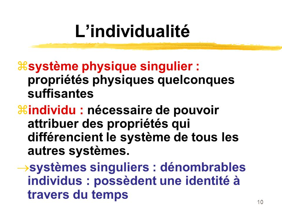 L'individualité système physique singulier : propriétés physiques quelconques suffisantes.