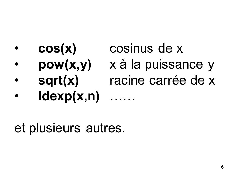 cos(x) cosinus de x pow(x,y) x à la puissance y. sqrt(x) racine carrée de x.