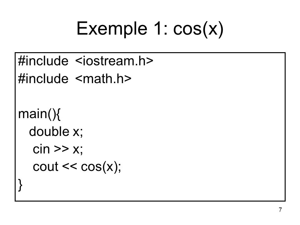Exemple 1: cos(x) #include <iostream.h> #include <math.h>