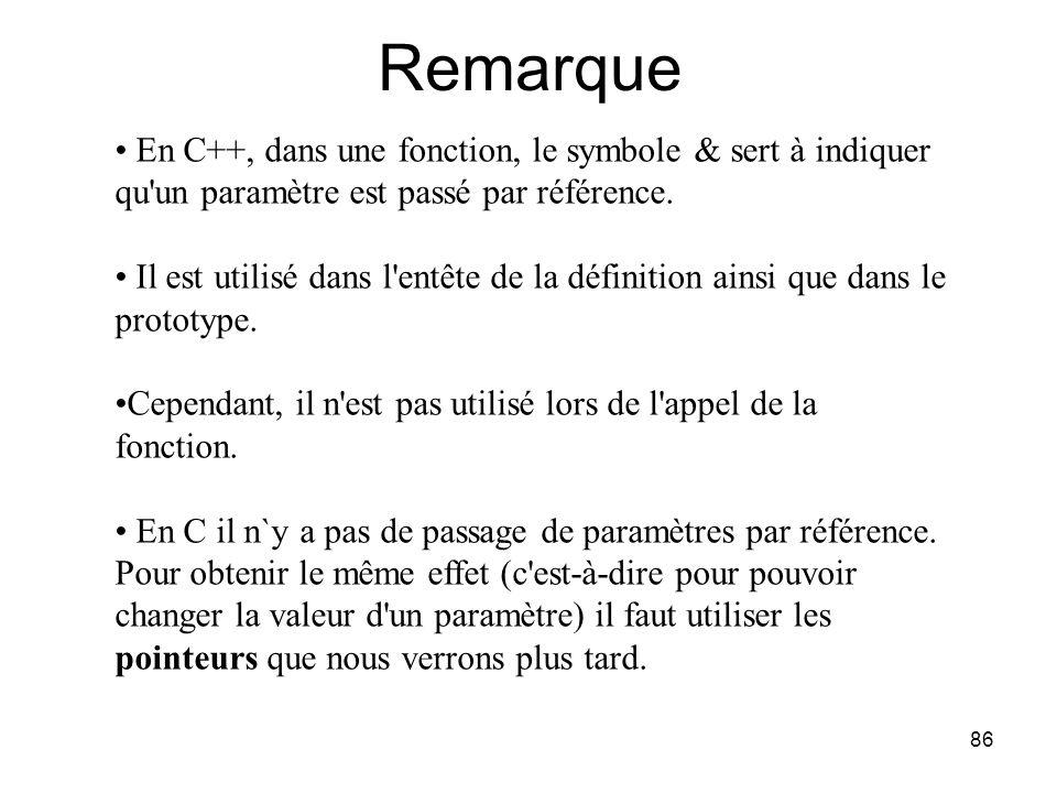 Remarque En C++, dans une fonction, le symbole & sert à indiquer qu un paramètre est passé par référence.
