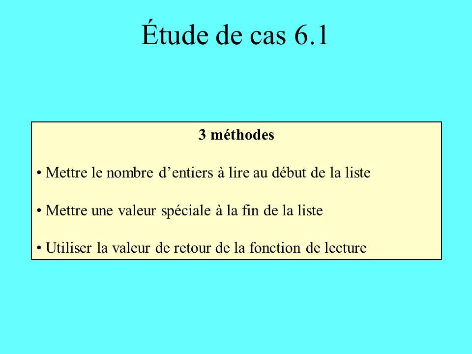 Étude de cas 6.1 3 méthodes. Mettre le nombre d'entiers à lire au début de la liste. Mettre une valeur spéciale à la fin de la liste.