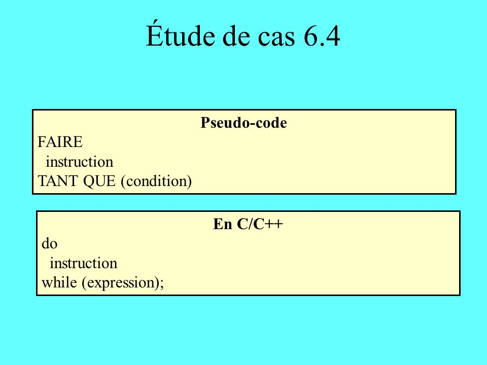 Étude de cas 6.4 Pseudo-code FAIRE instruction TANT QUE (condition)
