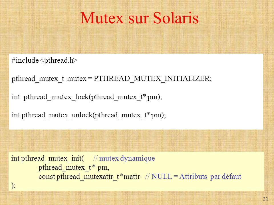 Mutex sur Solaris #include <pthread.h>