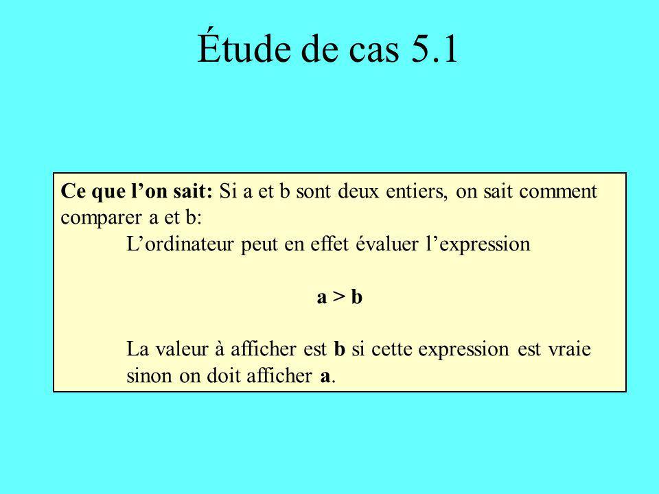 Étude de cas 5.1 Ce que l'on sait: Si a et b sont deux entiers, on sait comment comparer a et b: L'ordinateur peut en effet évaluer l'expression.