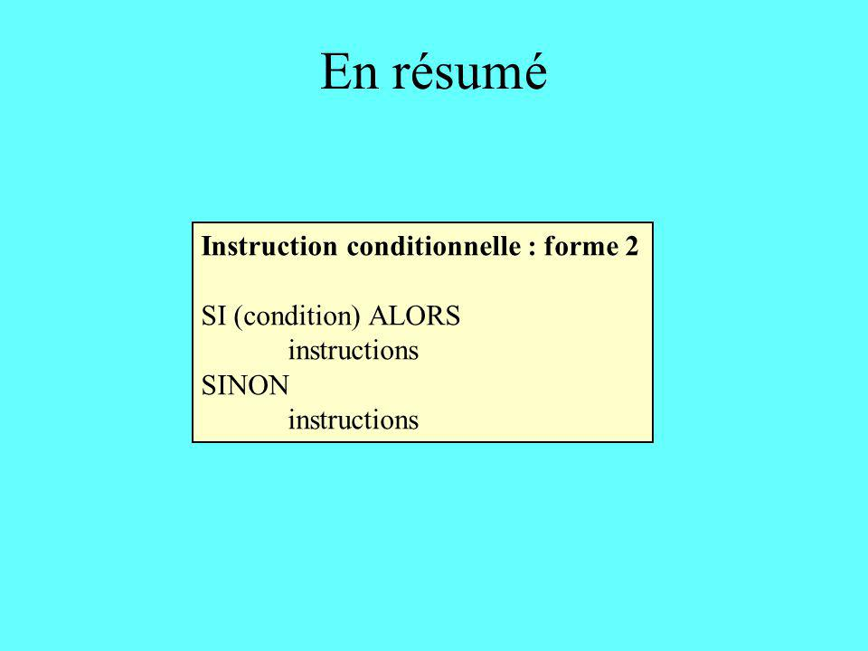 En résumé Instruction conditionnelle : forme 2 SI (condition) ALORS