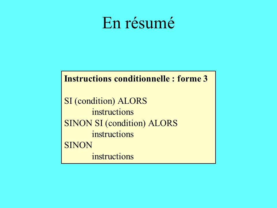 En résumé Instructions conditionnelle : forme 3 SI (condition) ALORS