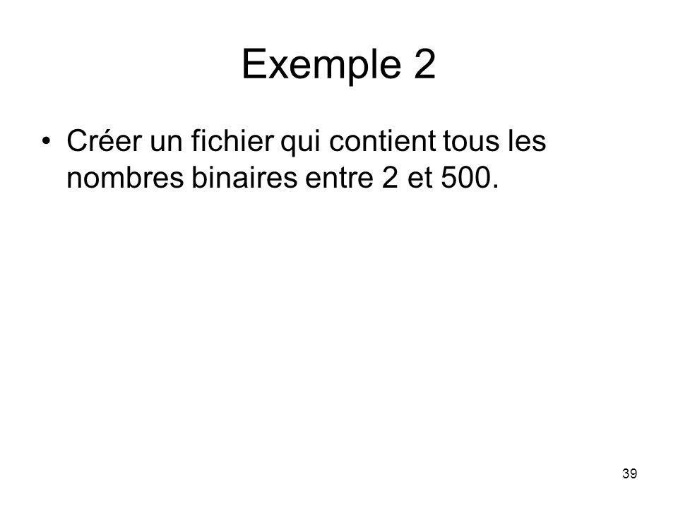 Exemple 2 Créer un fichier qui contient tous les nombres binaires entre 2 et 500.