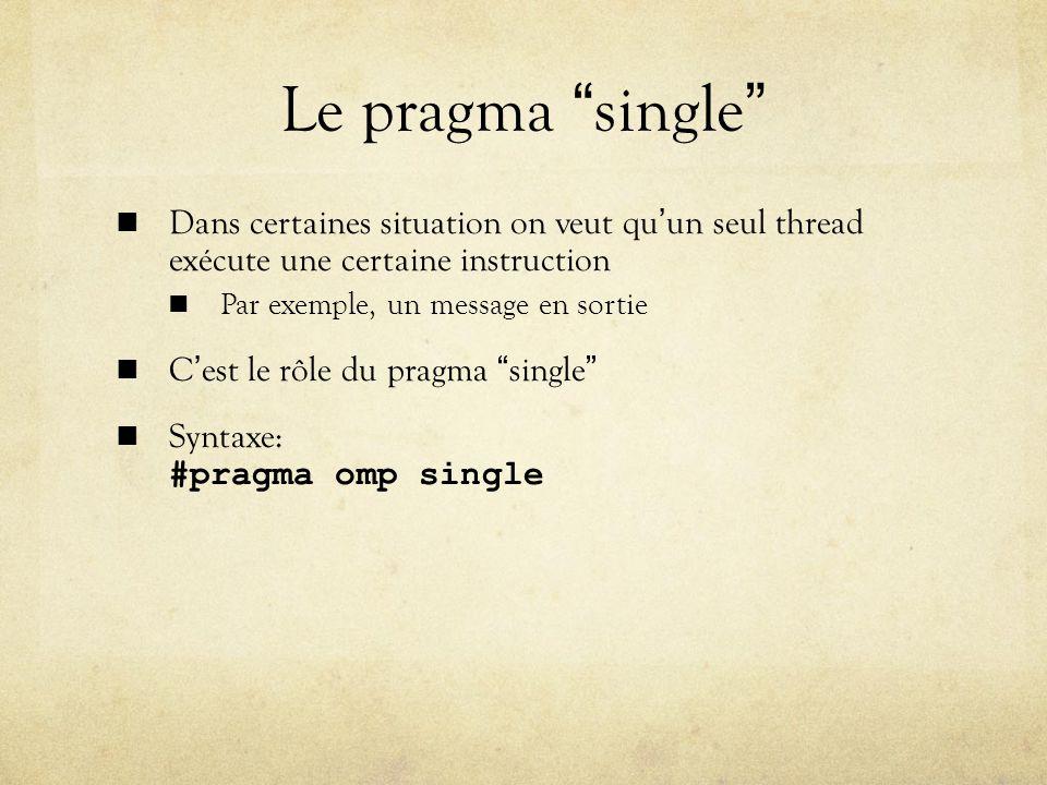Le pragma single Dans certaines situation on veut qu'un seul thread exécute une certaine instruction.
