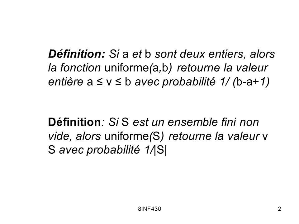 Définition: Si a et b sont deux entiers, alors la fonction uniforme(a,b) retourne la valeur entière a ≤ v ≤ b avec probabilité 1/ (b-a+1)